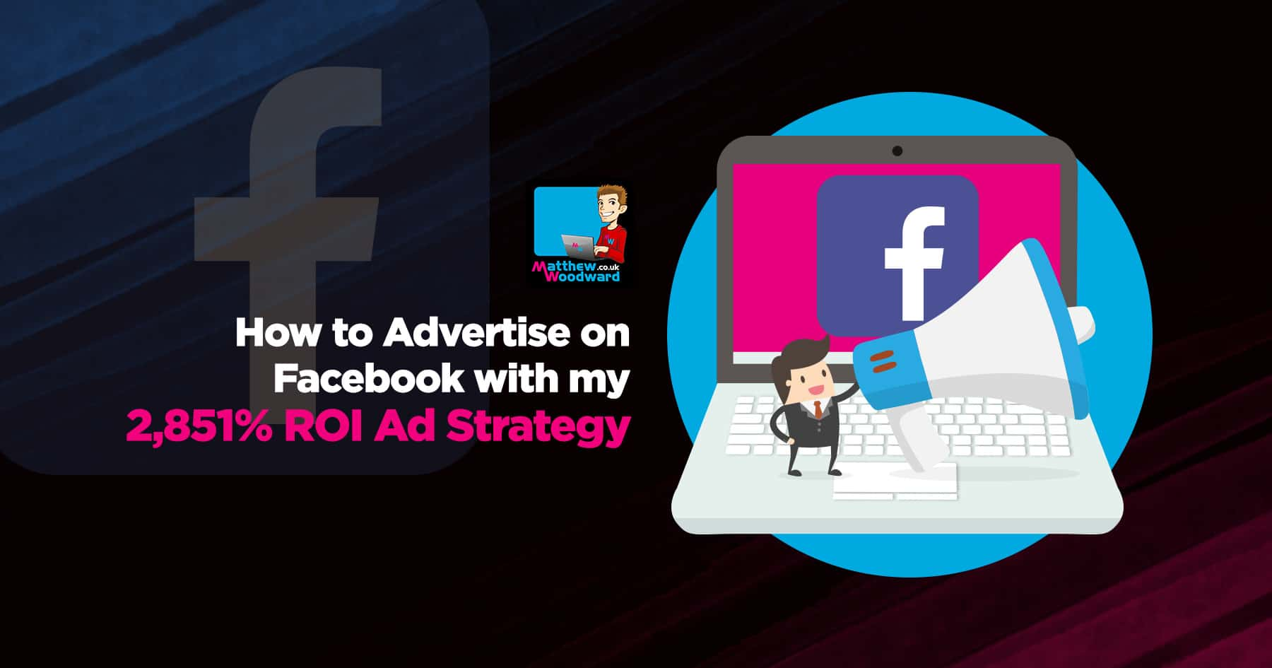 Learn How To Advertise On Facebook With My 2,851% ROI Ad Strategy