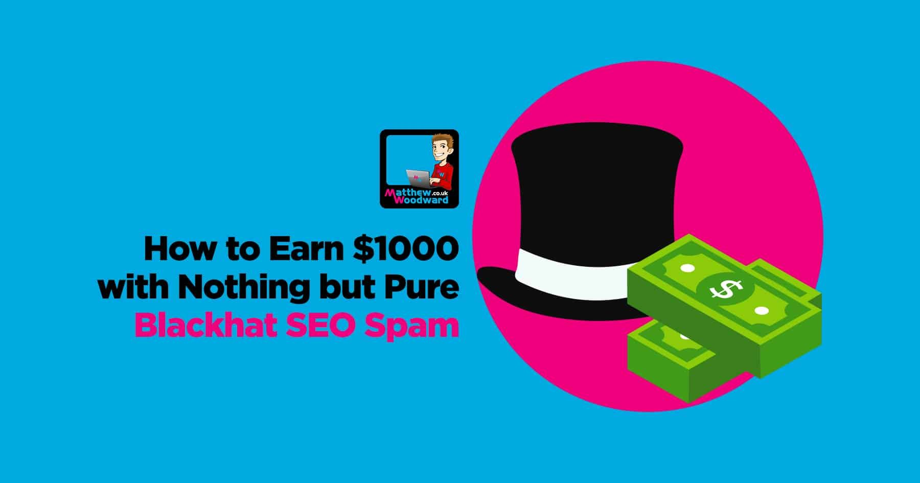 How To Earn $1,000 With Nothing But Pure Blackhat SEO Spam