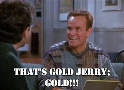 thats gold jerry