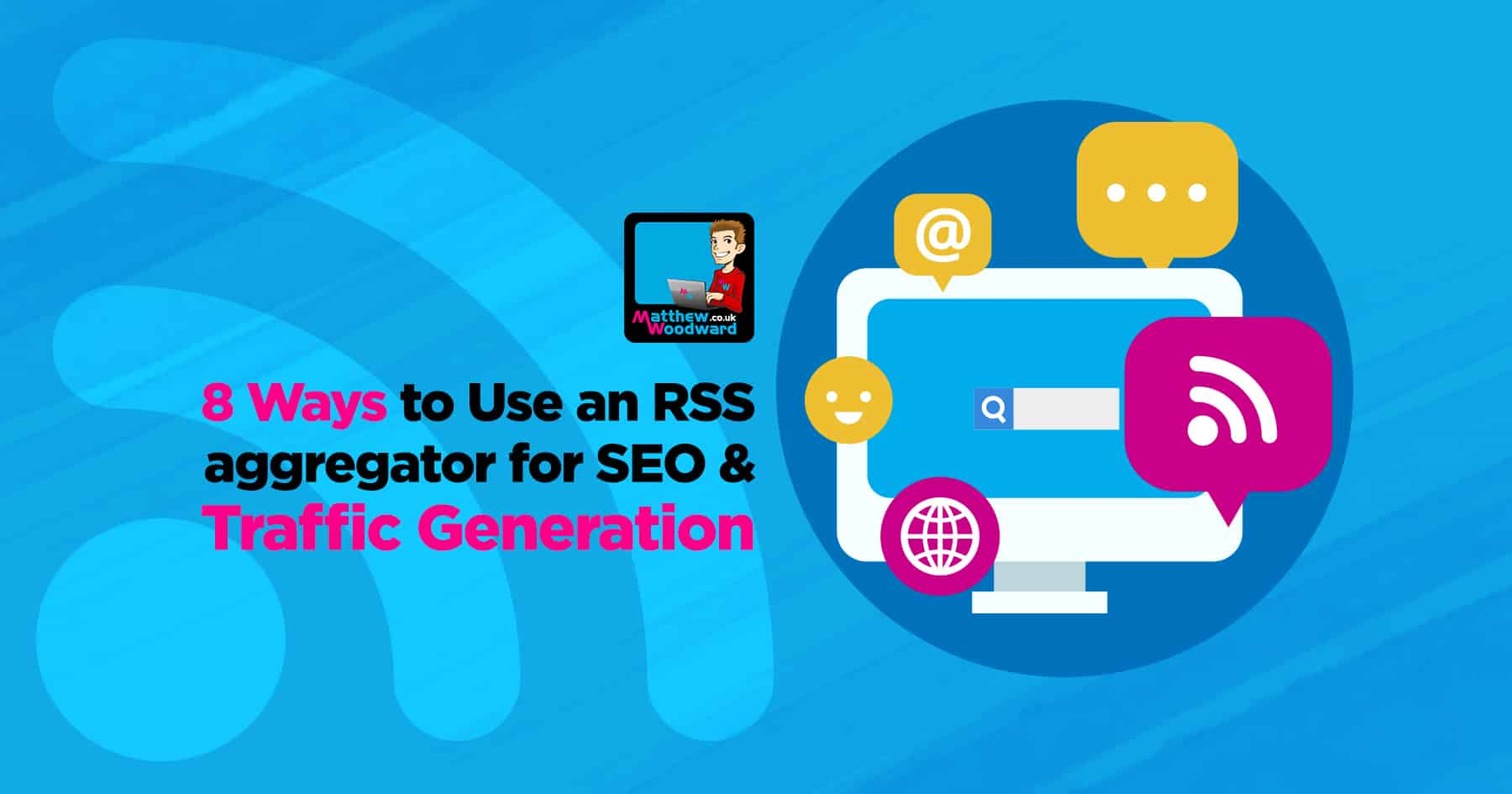 8 Ways to Use An RSS Aggregator For SEO & Traffic Generation