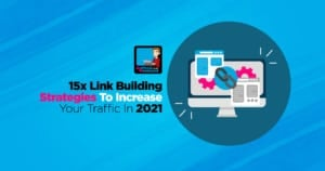 15x Incredible Link Building Strategies For 2021