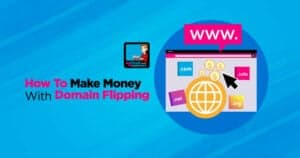 Domain Flipping In 2021: Everything You Must Know